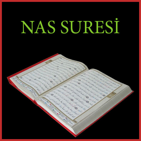 Nas Suresi Türkçe ve Arapça okunuşu (meali)