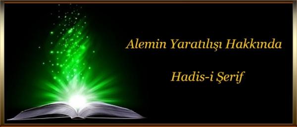 Alemin Yaratılışı Hakkında Hadis-i Şerif