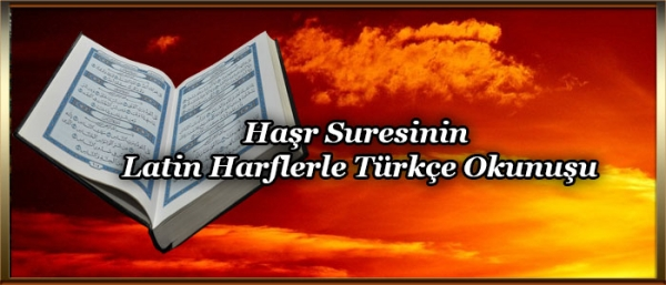 Haşr Suresinin Latin Harflerle Türkçe Okunuşu