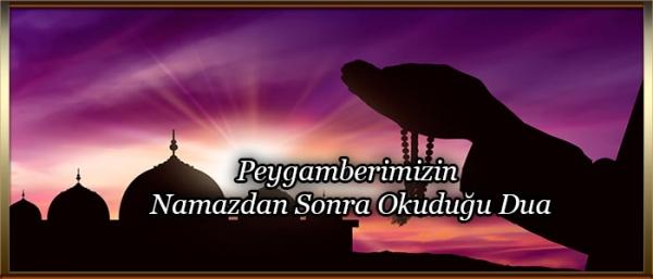 Peygamberimizin Namazdan Sonra Okuduğu Dua