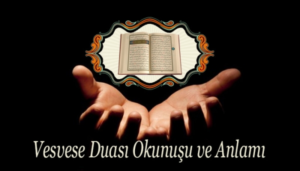 Vesvese Duası Okunuşu ve Anlamı