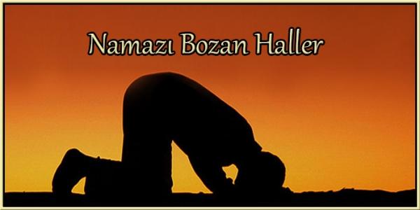 Namazı Bozan Haller