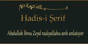 Abdullah İbnu Zeyd radıyallahu anh anlatıyor