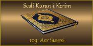 103. Asr Suresi, Mehmet Emin AY (sesli dinle takip ederek oku)