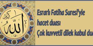 Esrarlı Fatiha Suresi'yle hacet duası Çok kuvvetli dilek kabul duası