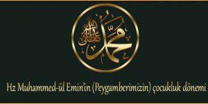 Hz Muhammed-ül Emin'in (Peygamberimizin) çocukluk dönemi