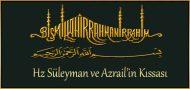 Hz Süleyman ve Azrail'in Kıssası