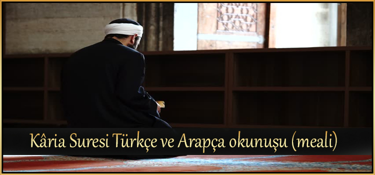 Kâria Suresi Türkçe ve Arapça okunuşu (meali)