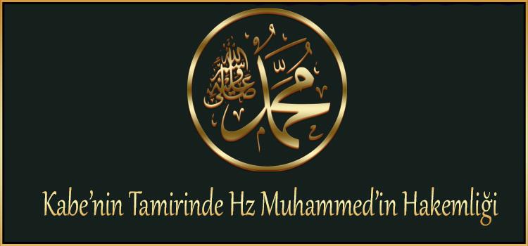 Kabe'nin Tamirinde Hz Muhammed'in Hakemliği