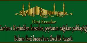 Kur'an-ı Kerim'den kıssalar, şeytanın sağdan yaklaştığı Belam ibni buara'nın ibretlik hayatı