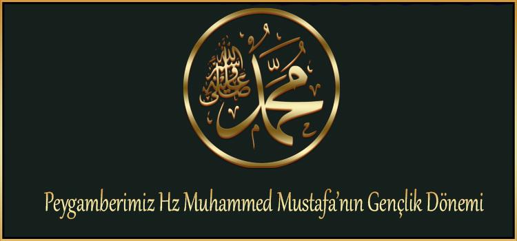 Peygamberimiz Hz Muhammed Mustafa'nın Gençlik Dönemi