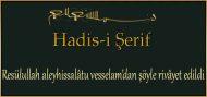 Resülullah aleyhissalâtu vesselam'dan şöyle rivâyet edildi-Hadis-i Şerif