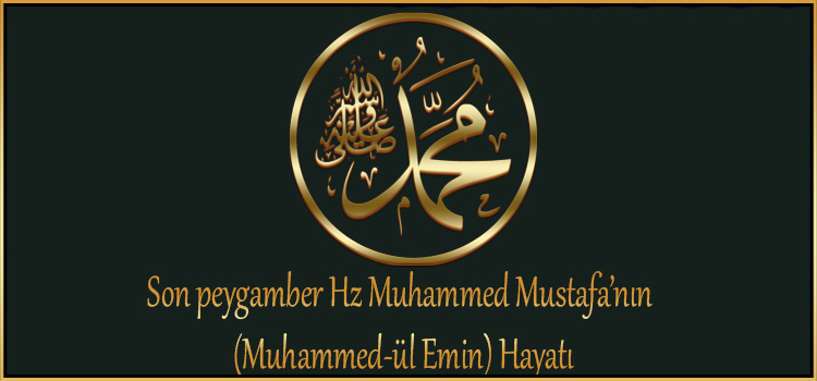 Son peygamber Hz Muhammed Mustafa'nın (Muhammed-ül Emin) Hayatı