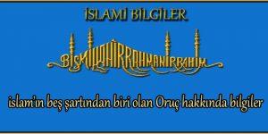 islam'ın beş şartından biri olan Oruç hakkında bilgiler