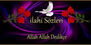 Allah Allah Dedikçe