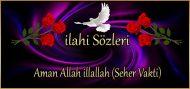 Aman Allah illallah (Seher Vakti) ilahi Sözleri