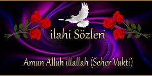 Aman Allah illallah (Seher Vakti)