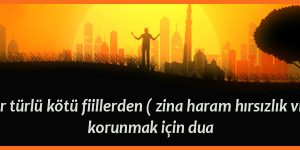 Her türlü kötü fiillerden ( zina haram hırsızlık vb ) korunmak için dua