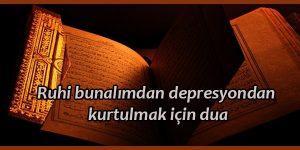 Ruhi bunalımdan depresyondan kurtulmak için dua
