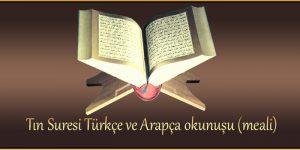 Tın Suresi Türkçe ve Arapça okunuşu (meali)