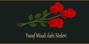 Yusuf Misali ilahi Sözleri