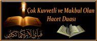 Çok Kuvvetli ve Makbul Olan Hacet Duası