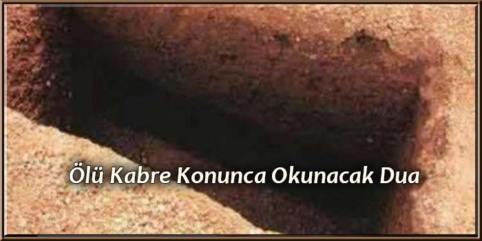 Ölü Kabre Konunca Okunacak Dua