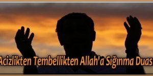 Acizlikten,Tembellikten,Allah'a Sığınma Duası