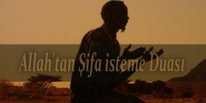 Allah'tan Şifa isteme Duası