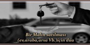 Bir Malın satılması (ev,araba,arsa Vb.) için dua