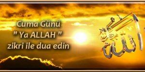 """Cuma Günü"""" Ya ALLAH """" zikri ile dua edin"""
