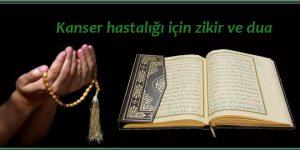 Kanser hastalığı için zikir ve dua
