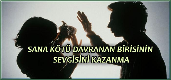 SANA KÖTÜ DAVRANAN BİRİSİNİN SEVGİSİNİ KAZANMA