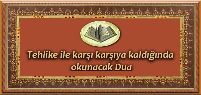 Tehlike ile karşı karşıya kaldığında okunacak DuaTehlike ile karşı karşıya kaldığında okunacak Dua