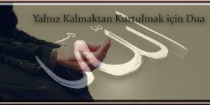 Yalnız Kalmaktan Kurtulmak için Dua