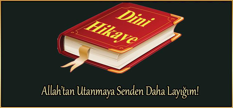 Allah'tan Utanmaya Senden Daha Layığım!