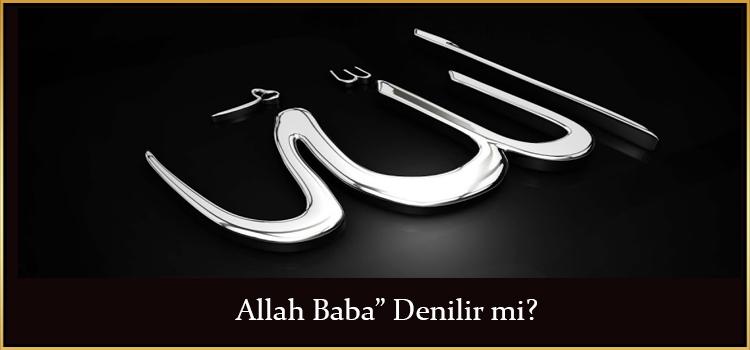 """Allah Baba"""" Denilir mi?"""