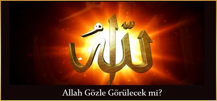 Allah Gözle Görülecek mi