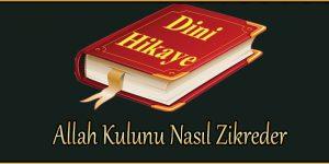 Allah Kulunu Nasıl Zikreder