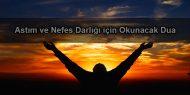Astım ve Nefes Darlığı için Okunacak Dua
