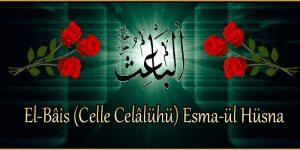 El-Bâis (Celle Celâlühü) Esma-ül Hüsna
