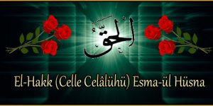 El-Hakk (Celle Celâlühü) Esma-ül Hüsna