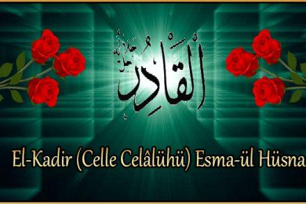 El-Kadir (Celle Celâlühü) Esma-ül Hüsna