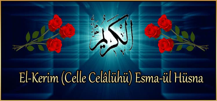 El-Kerim (Celle Celâlühü) Esma-ül Hüsna