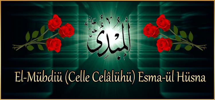 El-Mübdiü (Celle Celâlühü) Esma-ül Hüsna
