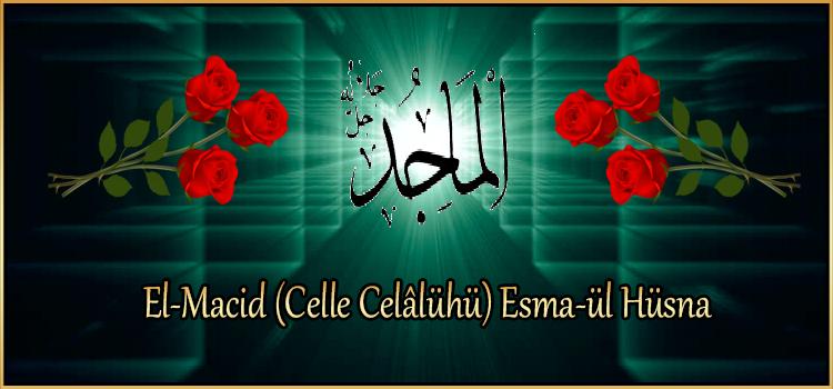 El-Macid (Celle Celâlühü) Esma-ül Hüsna