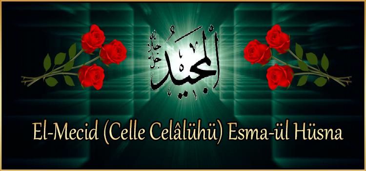 El-Mecid (Celle Celâlühü) Esma-ül Hüsna