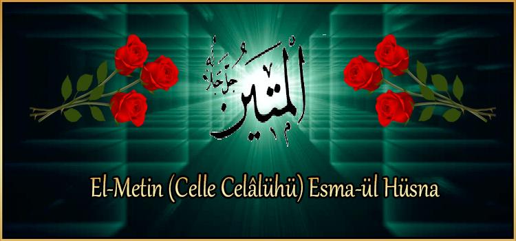 El-Metin (Celle Celâlühü) Esma-ül Hüsna
