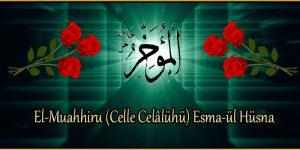 El-Muahhiru (Celle Celâlühü) Esma-ül Hüsna