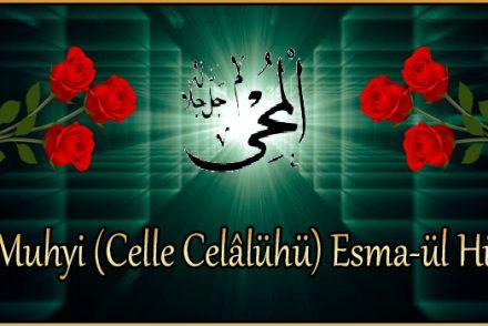El-Muhyi (Celle Celâlühü) Esma-ül Hüsna